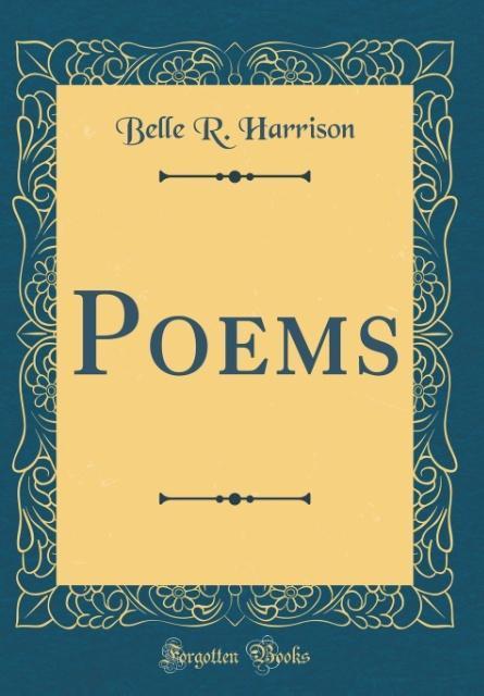 Poems (Classic Reprint) als Buch von Belle R. Harrison - Belle R. Harrison