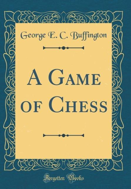 A Game of Chess (Classic Reprint) als Buch von ...