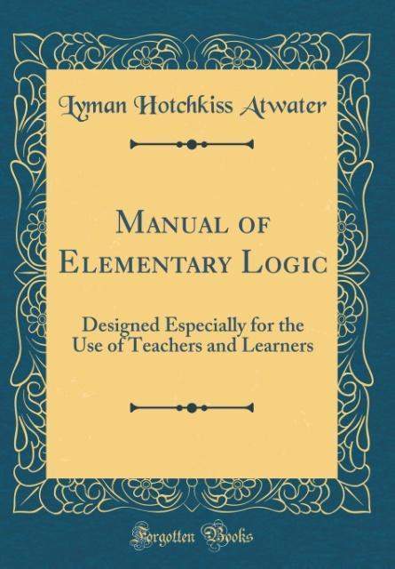 Manual of Elementary Logic als Buch von Lyman H...