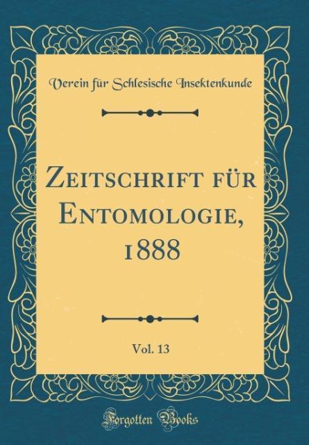 Zeitschrift für Entomologie, 1888, Vol. 13 (Cla...