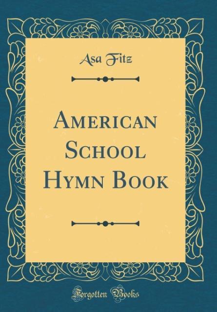 American School Hymn Book (Classic Reprint) als...