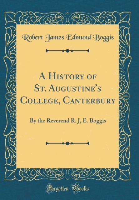 A History of St. Augustine´s College, Canterbury als Buch von Robert James Edmund Boggis - Robert James Edmund Boggis