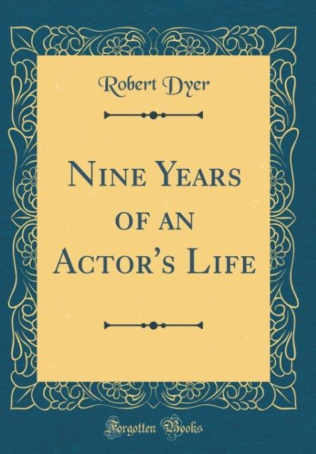 Nine Years of an Actor´s Life (Classic Reprint)...