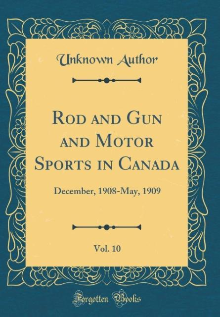 Rod and Gun and Motor Sports in Canada, Vol. 10...
