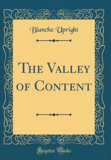 The Valley of Content (Classic Reprint) als Buc...