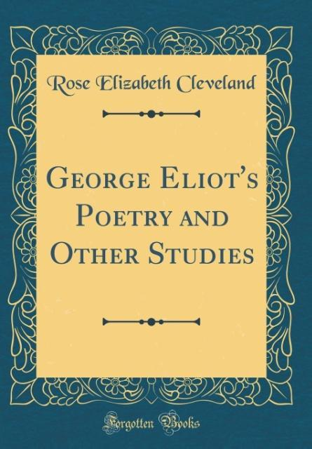 George Eliot´s Poetry and Other Studies (Classic Reprint) als Buch von Rose Elizabeth Cleveland - Rose Elizabeth Cleveland