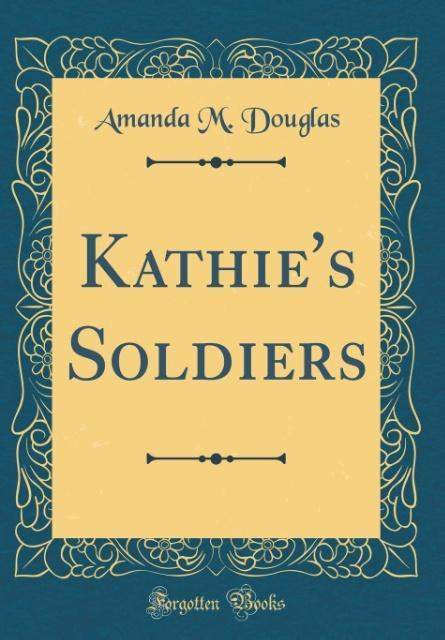 Kathie´s Soldiers (Classic Reprint) als Buch vo...