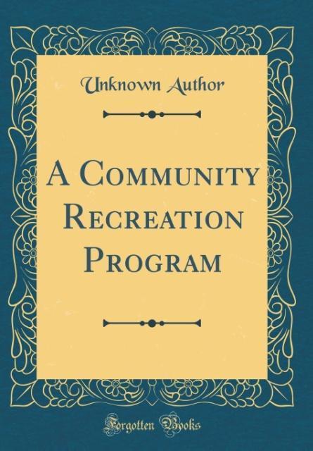 A Community Recreation Program (Classic Reprint...