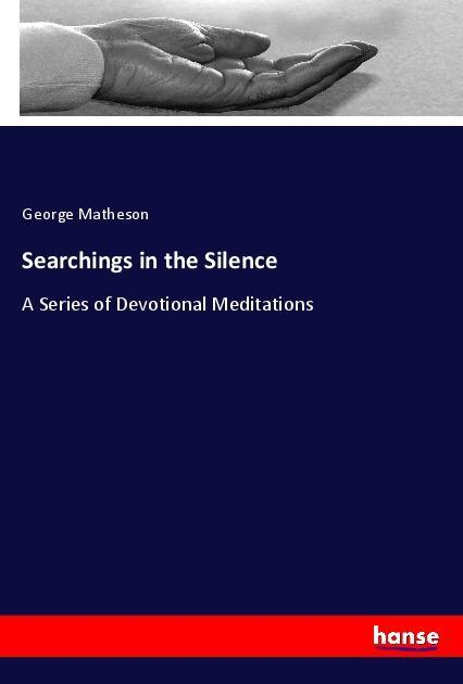 Searchings in the Silence als Buch von George M...