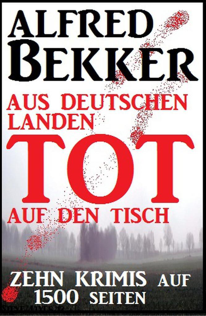 Zehn Krimis auf 1500 Seiten - Aus deutschen Landen tot auf den Tisch als eBook