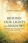 Beyond Our Lights and Shadows: Charism and Institution in the Church