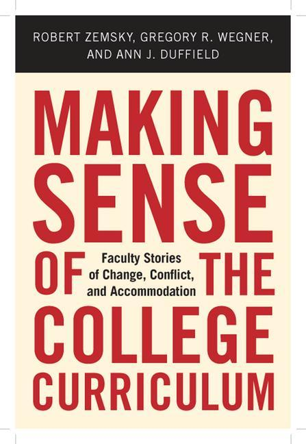 Making Sense of the College Curriculum: Faculty Stories of Change, Conflict, and Accommodation als Buch