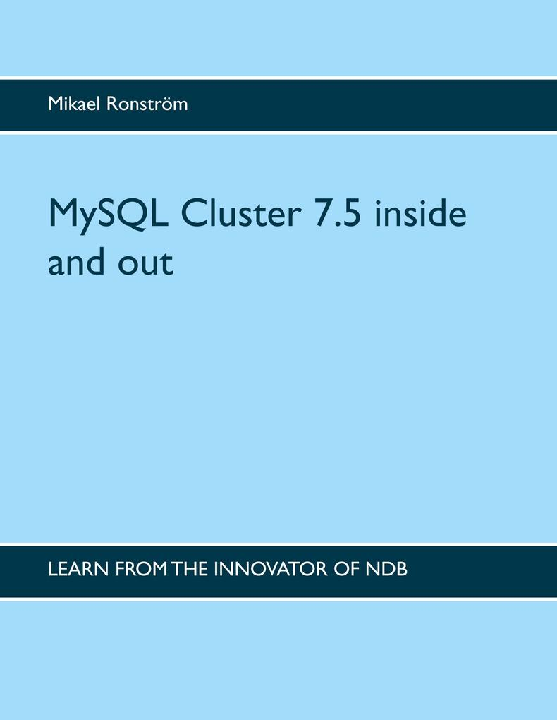 MySQL Cluster 7.5 inside and out als Buch