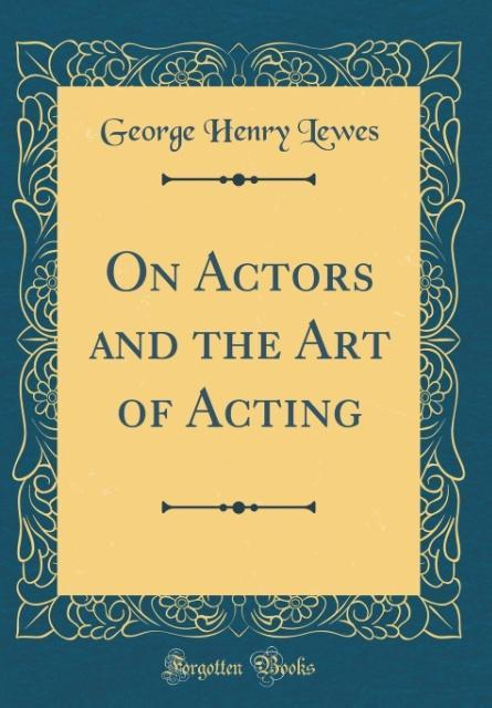 On Actors and the Art of Acting (Classic Reprin...