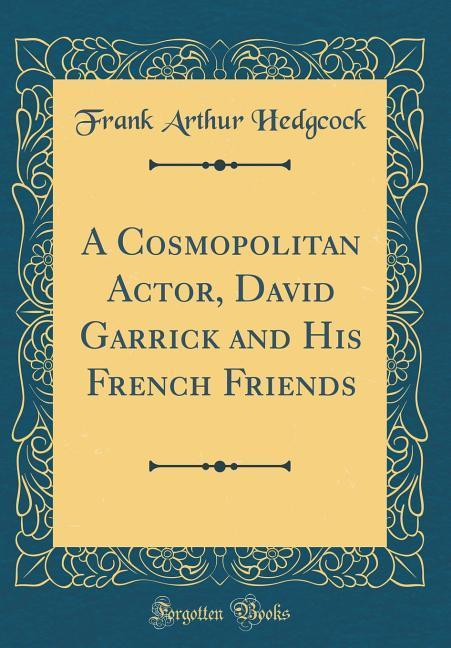 A Cosmopolitan Actor, David Garrick and His Fre...