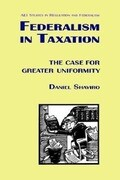 Federalism in Taxation: The Case for Greater Uniformity (AEI Studies in Regulation and Federalism)