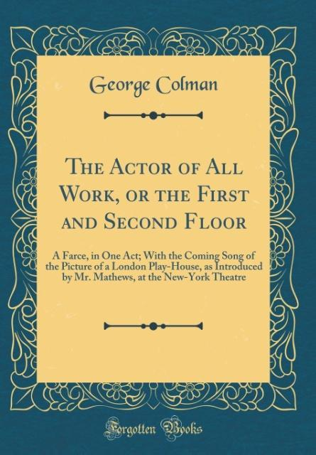 The Actor of All Work, or the First and Second ...
