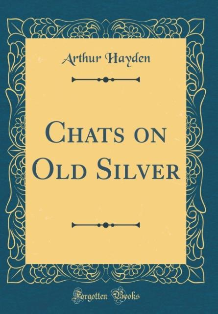 Chats on Old Silver (Classic Reprint) als Buch ...