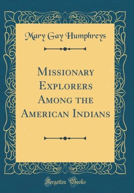 Missionary Explorers Among the American Indians...