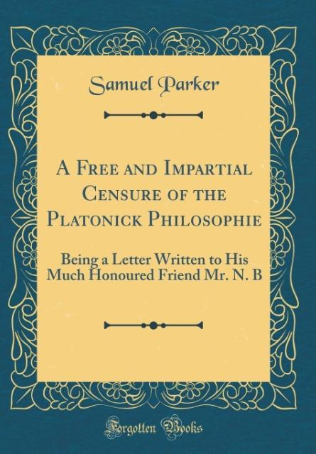 A Free and Impartial Censure of the Platonick P...