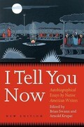 I Tell You Now (Second Edition): Autobiographical Essays by Native American Writers
