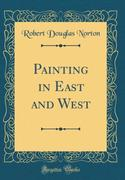 Painting in East and West (Classic Reprint)