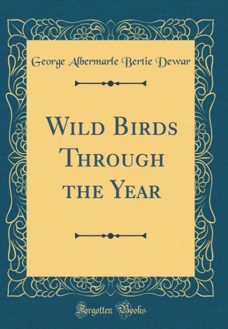 Wild Birds Through the Year (Classic Reprint) a...