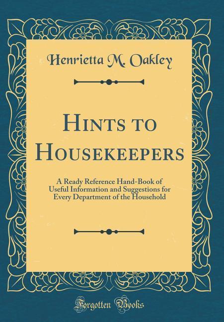 Hints to Housekeepers als Buch von Henrietta M....
