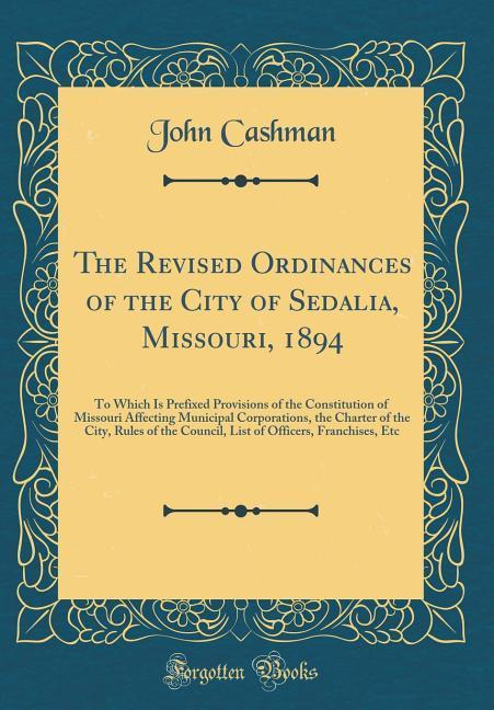The Revised Ordinances of the City of Sedalia, ...