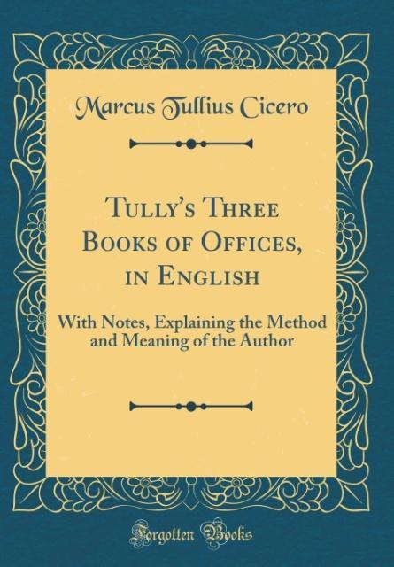 Tully´s Three Books of Offices, in English als ...