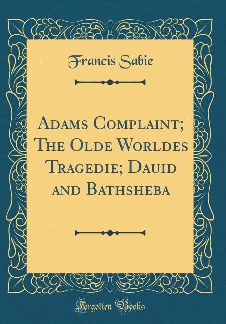 Adams Complaint; The Olde Worldes Tragedie; Dau...
