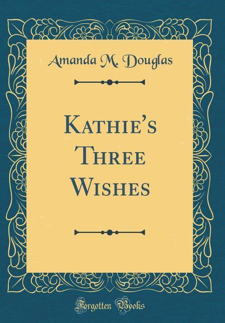 Kathie´s Three Wishes (Classic Reprint) als Buc...