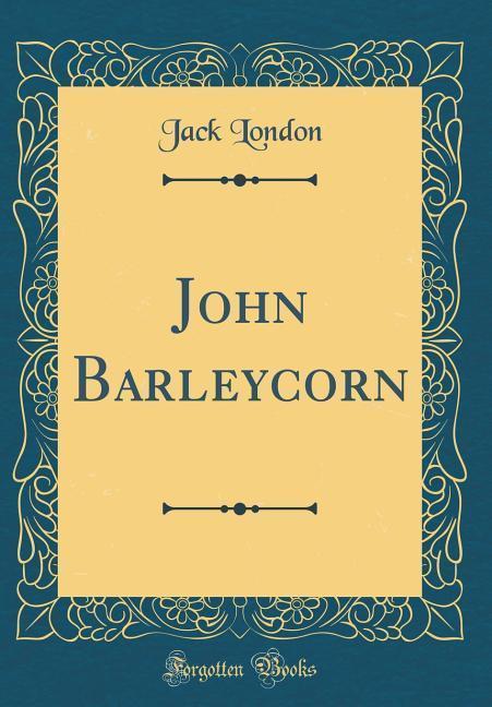 John Barleycorn (Classic Reprint) als Buch von ...