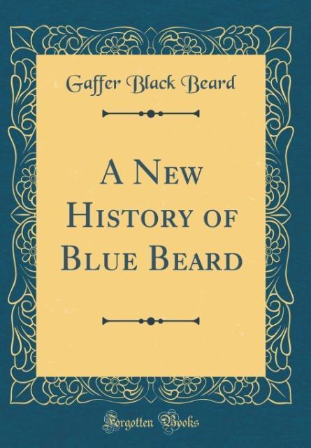 A New History of Blue Beard (Classic Reprint) a...