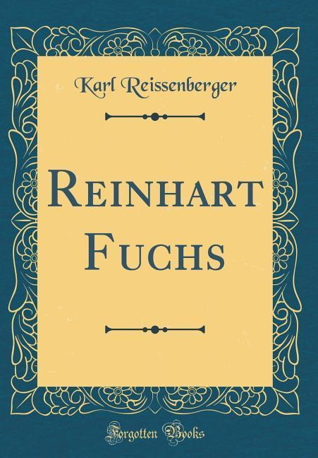 Reinhart Fuchs (Classic Reprint) als Buch von K...
