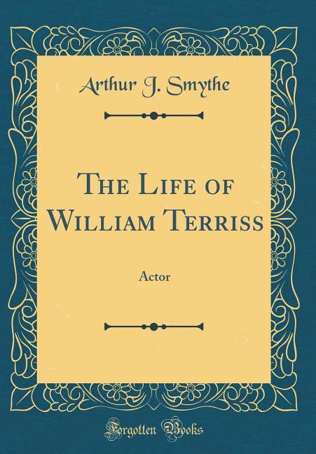 The Life of William Terriss als Buch von Arthur...