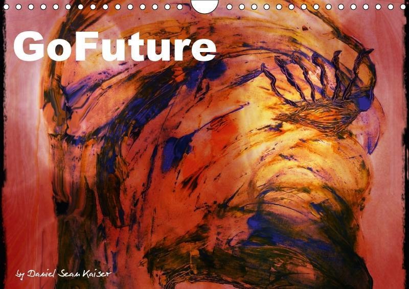 GoFuture by Daniel Sean Kaiser (Wandkalender 20...