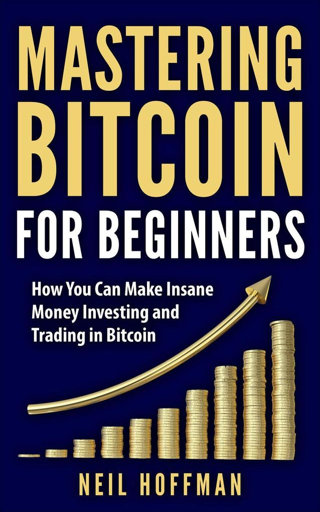 Bitcoin: Mastering Bitcoin for Beginners: How Y...