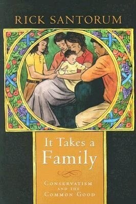 It Takes a Family: Conservatism and the Common Good als Buch (gebunden)