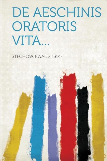 de Aeschinis Oratoris Vita... als Taschenbuch von