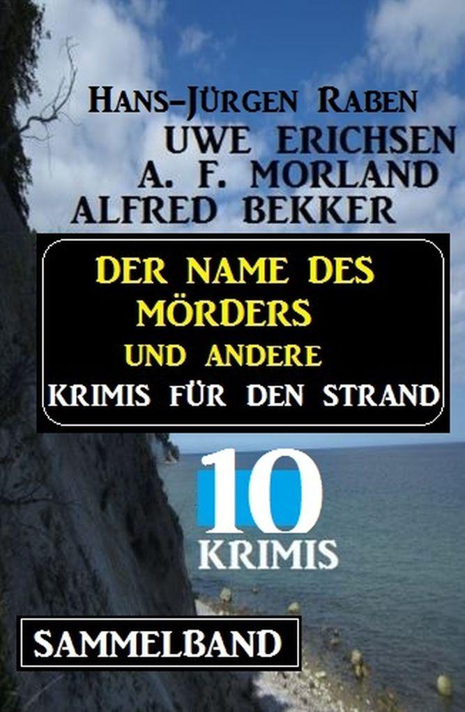 Sammelband 10 Krimis - Der Name des Mörders und andere Krimis für den Strand als eBook