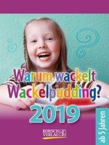 Warum wackelt Wackelpudding? 2019 Tages-Abreißkalender als Kalender