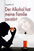 Der Alkohol hat meine Familie zerstört