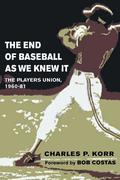 The End of Baseball as We Knew It: The Players Union, 1960-81