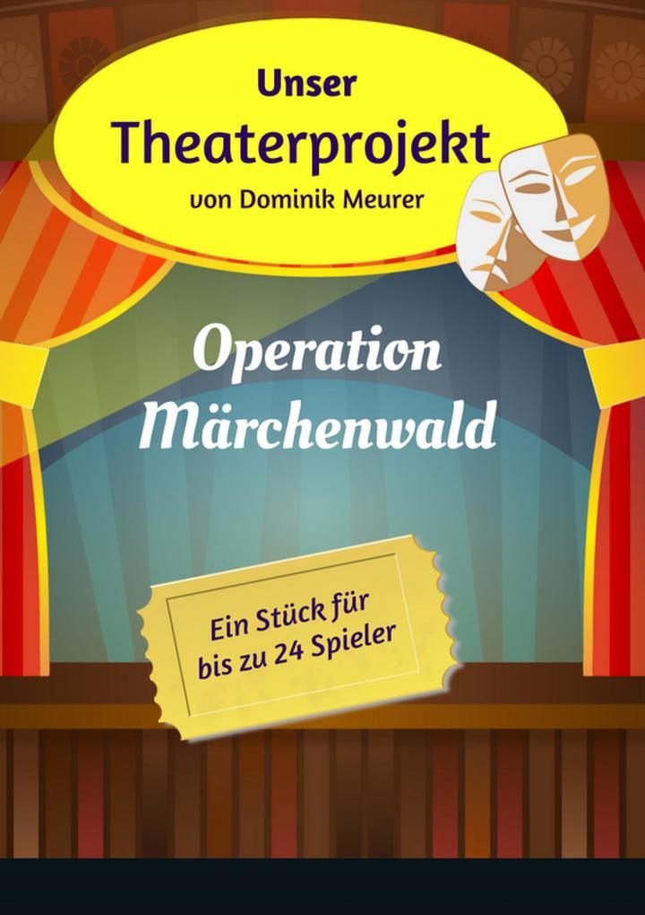 Unser Theaterprojekt, Band 1 - Operation Märchenwald als eBook