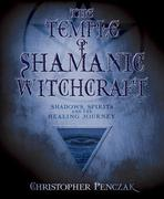 The Temple of Shamanic Witchcraft: Shadows, Spirits and the Healing Journey