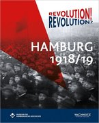 Revolution? Revolution! Hamburg 1918/19