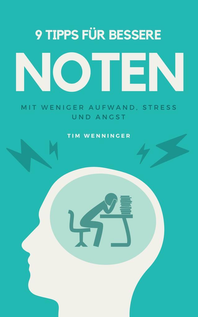 9 Tipps für bessere Noten mit weniger Aufwand, Stress und Angst als eBook