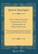 Artis Obstetricariæ Compendium Tam Theoriamquam Praxin Spectans