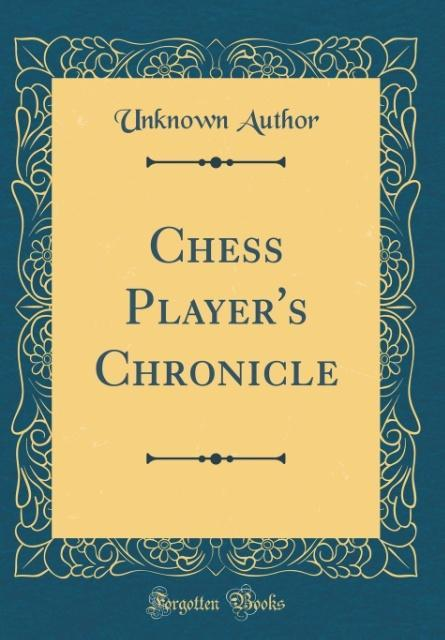 Chess Player´s Chronicle (Classic Reprint) als ...